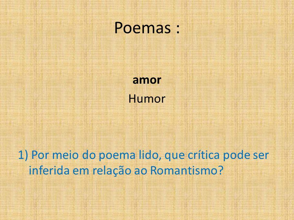 Poemas : amor Humor 1) Por meio do poema lido, que crítica pode ser inferida em relação ao Romantismo.