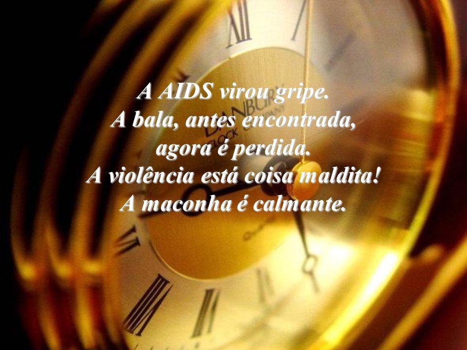 A AIDS virou gripe. A bala, antes encontrada, agora é perdida