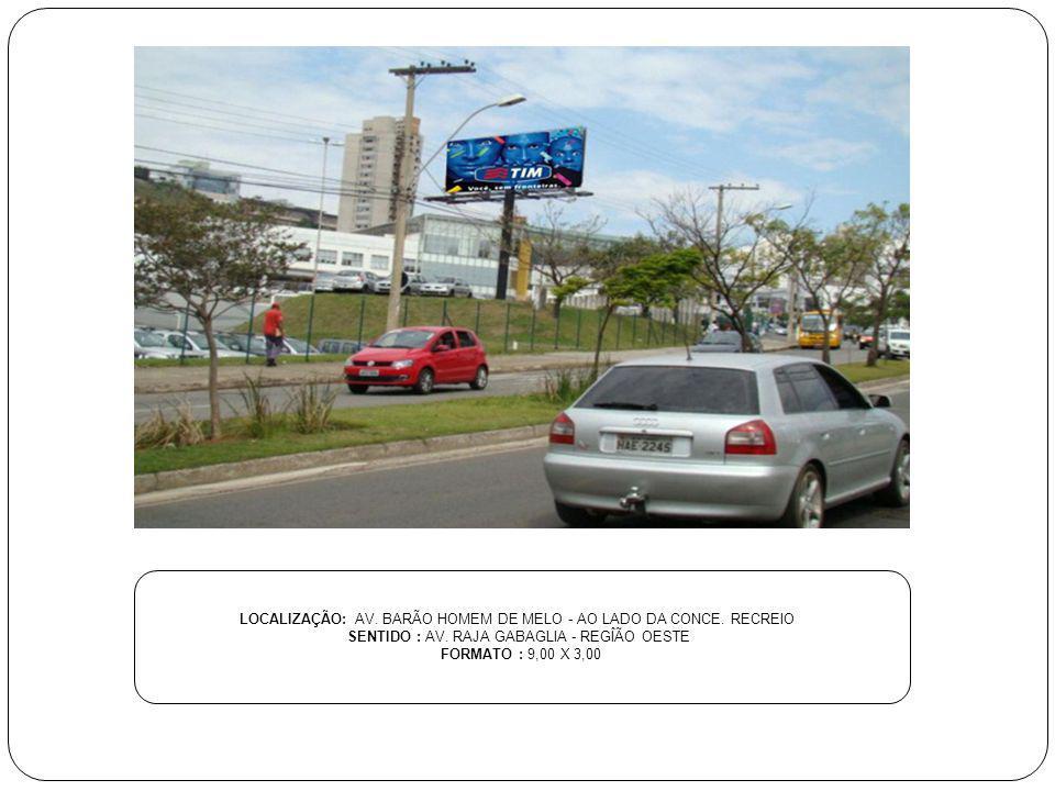 LOCALIZAÇÃO: AV. BARÃO HOMEM DE MELO - AO LADO DA CONCE. RECREIO