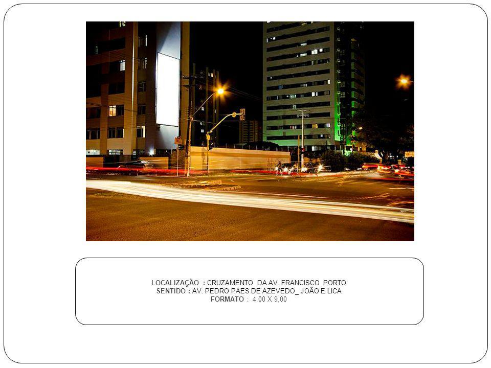 LOCALIZAÇÃO : CRUZAMENTO DA AV. FRANCISCO PORTO