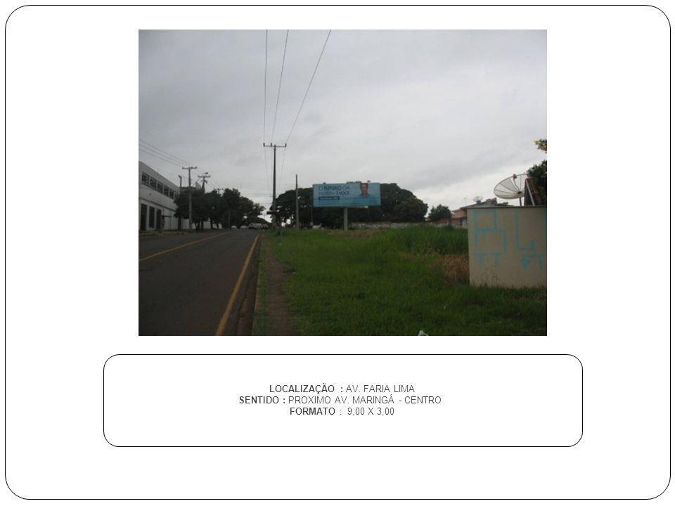 LOCALIZAÇÃO : AV. FARIA LIMA SENTIDO : PROXIMO AV. MARINGÁ - CENTRO