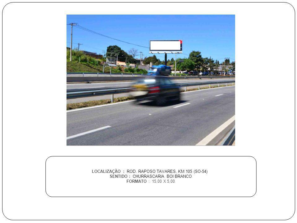 LOCALIZAÇÃO : ROD. RAPOSO TAVARES, KM 105 (SO-54)