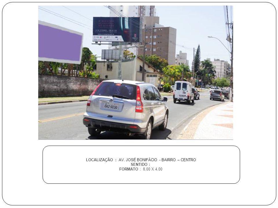 LOCALIZAÇÃO : AV. JOSÉ BONIFÁCIO - BAIRRO – CENTRO