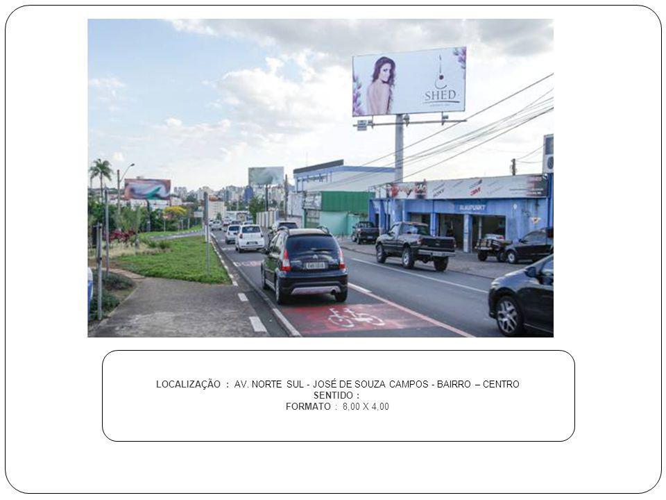 LOCALIZAÇÃO : AV. NORTE SUL - JOSÉ DE SOUZA CAMPOS - BAIRRO – CENTRO