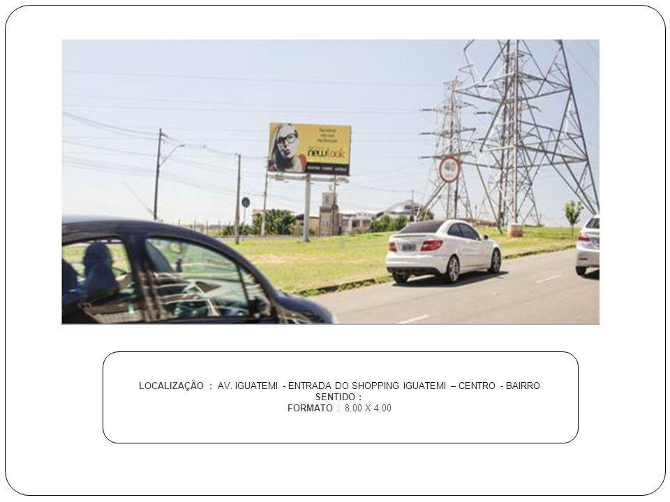 LOCALIZAÇÃO : AV. IGUATEMI - ENTRADA DO SHOPPING IGUATEMI – CENTRO - BAIRRO