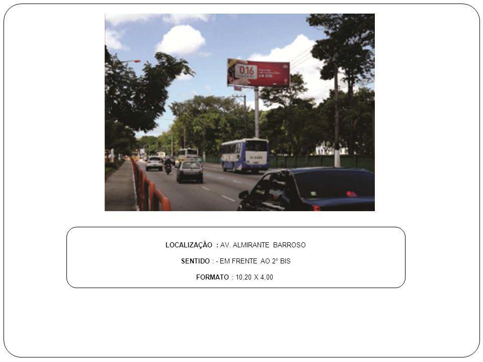 LOCALIZAÇÃO : AV. ALMIRANTE BARROSO SENTIDO : - EM FRENTE AO 2° BIS