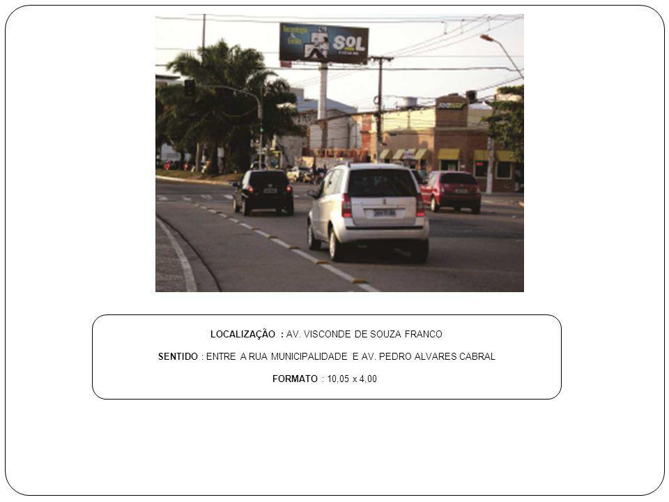 LOCALIZAÇÃO : AV. VISCONDE DE SOUZA FRANCO