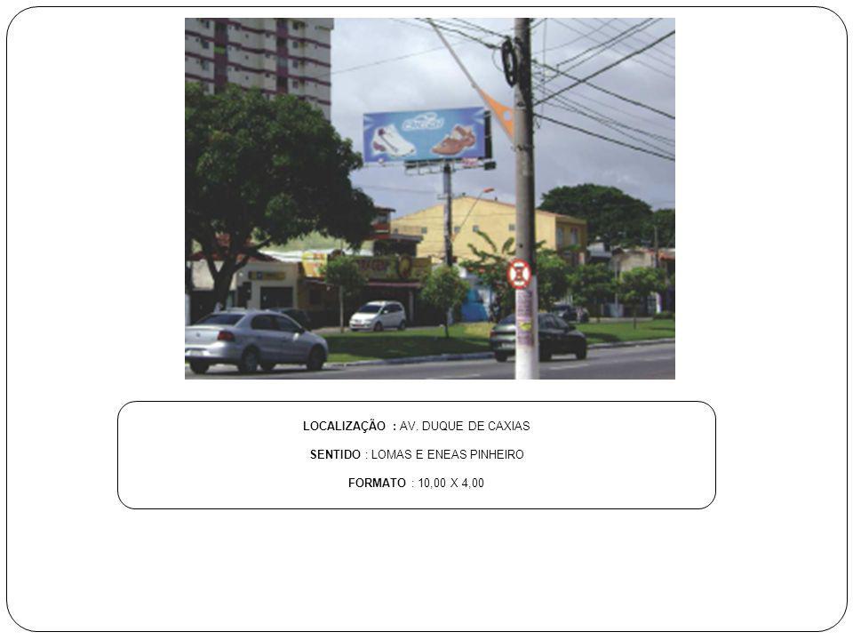 LOCALIZAÇÃO : AV. DUQUE DE CAXIAS SENTIDO : LOMAS E ENEAS PINHEIRO