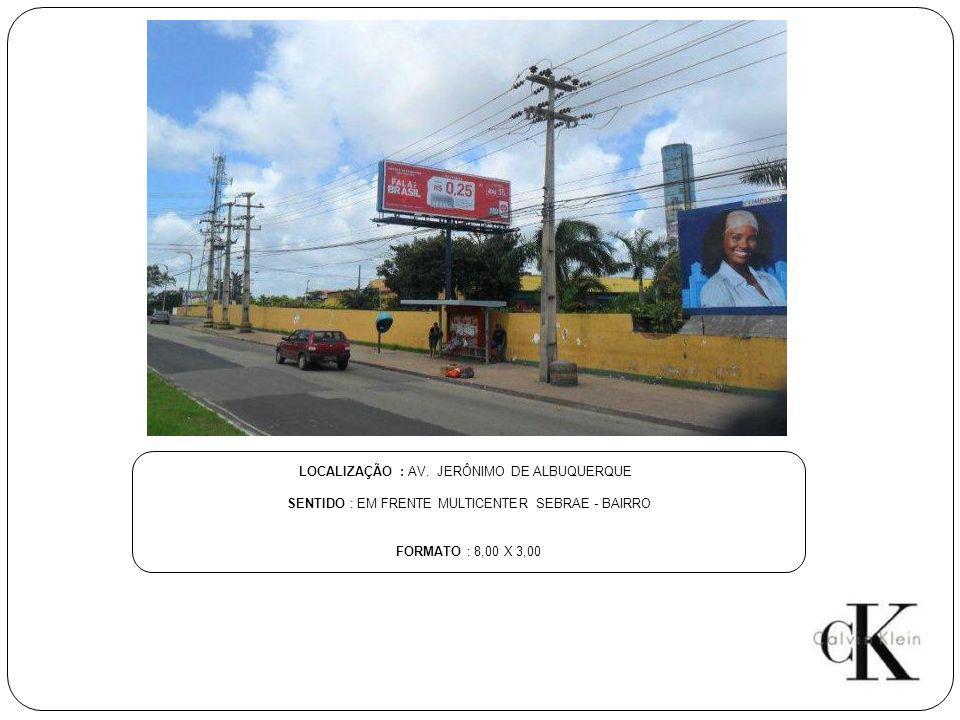 LOCALIZAÇÃO : AV. JERÔNIMO DE ALBUQUERQUE