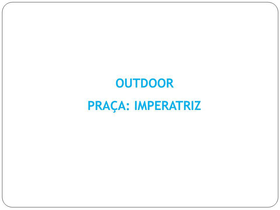 OUTDOOR PRAÇA: IMPERATRIZ