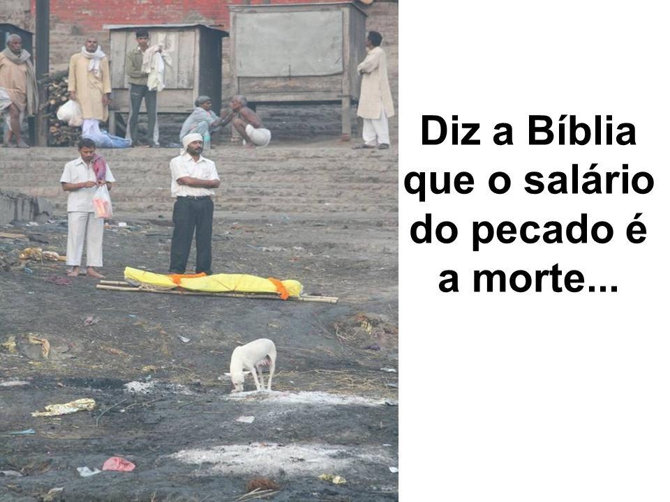 Diz a Bíblia que o salário do pecado é a morte...