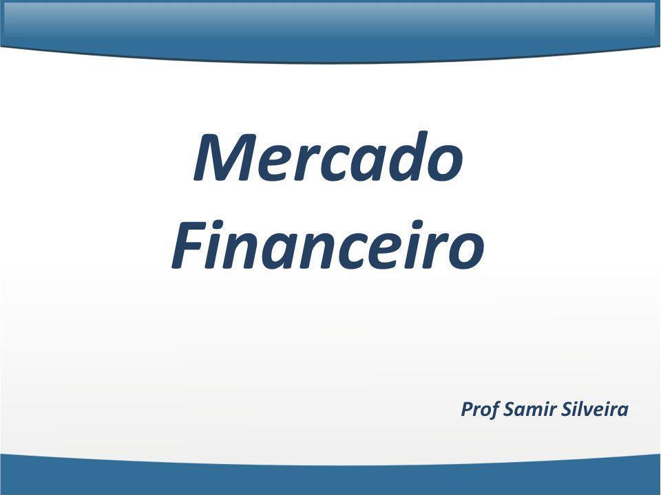 Mercado Financeiro Prof Samir Silveira