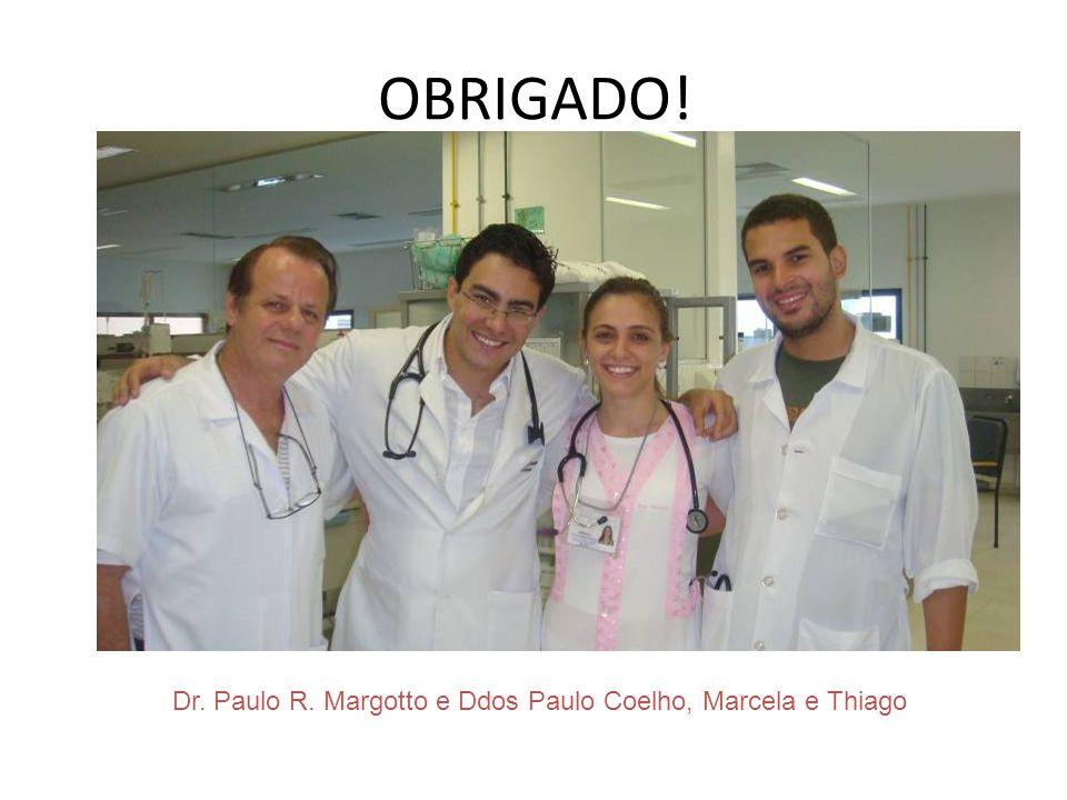 OBRIGADO! Dr. Paulo R. Margotto e Ddos Paulo Coelho, Marcela e Thiago