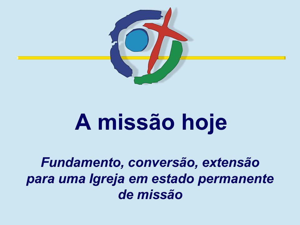 A missão hoje Fundamento, conversão, extensão para uma Igreja em estado permanente de missão