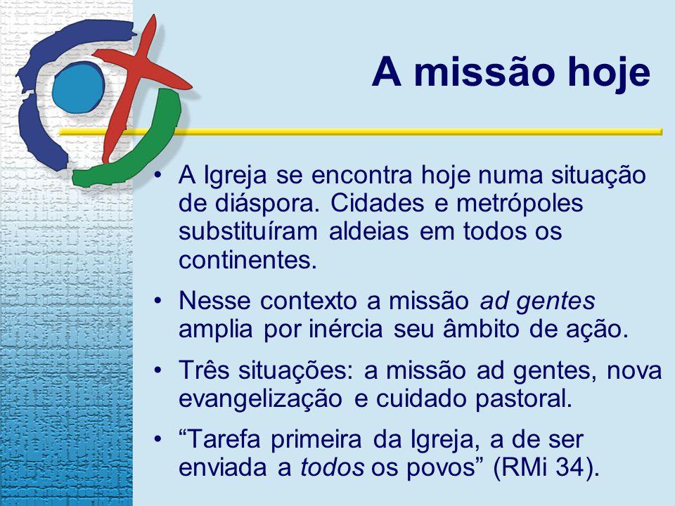 A missão hoje A Igreja se encontra hoje numa situação de diáspora. Cidades e metrópoles substituíram aldeias em todos os continentes.