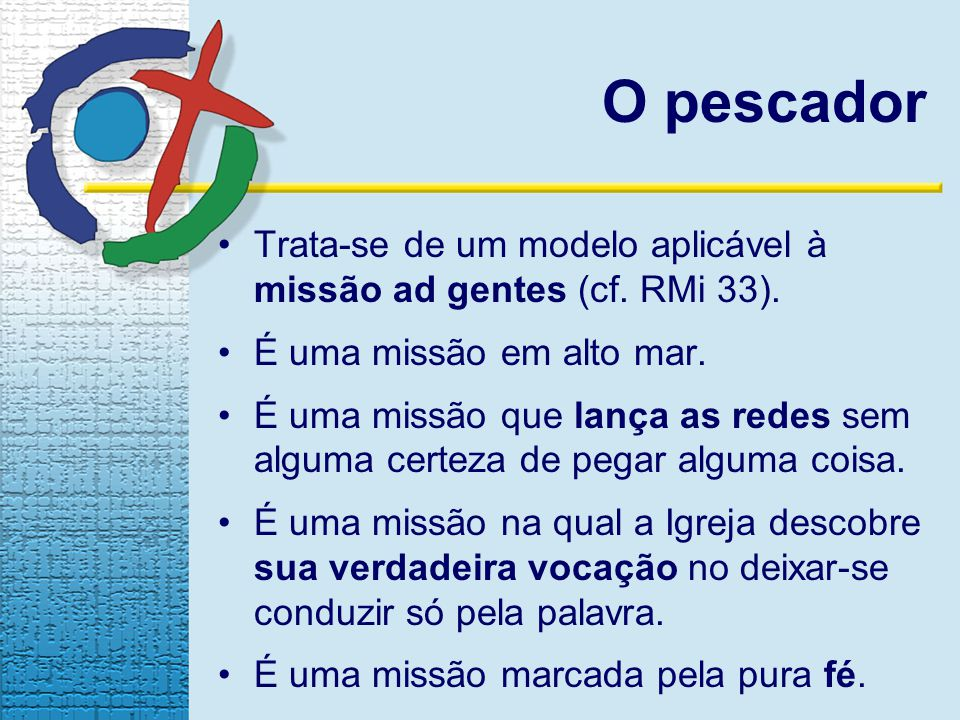 O pescador Trata-se de um modelo aplicável à missão ad gentes (cf. RMi 33). É uma missão em alto mar.