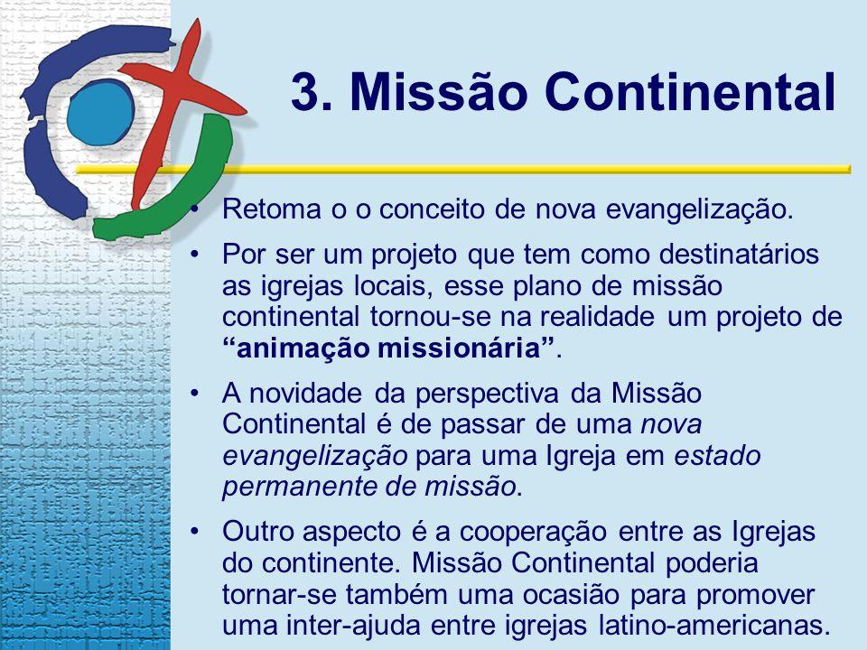 3. Missão Continental Retoma o o conceito de nova evangelização.