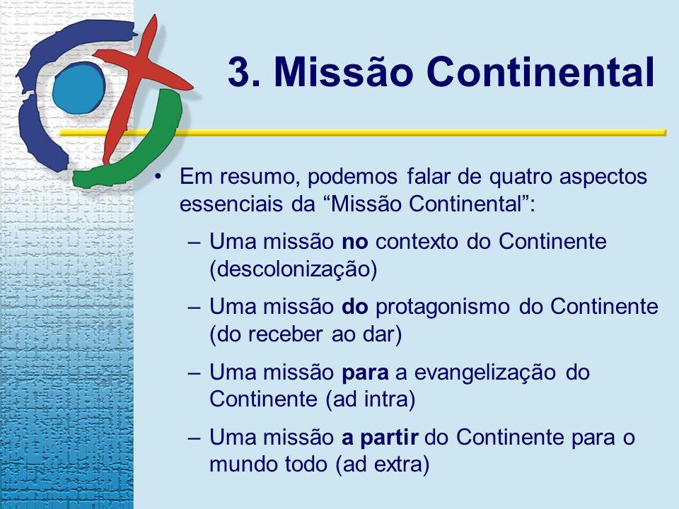3. Missão Continental Em resumo, podemos falar de quatro aspectos essenciais da Missão Continental :