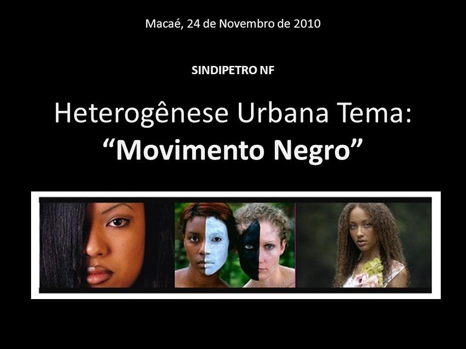 Heterogênese Urbana Tema: Movimento Negro