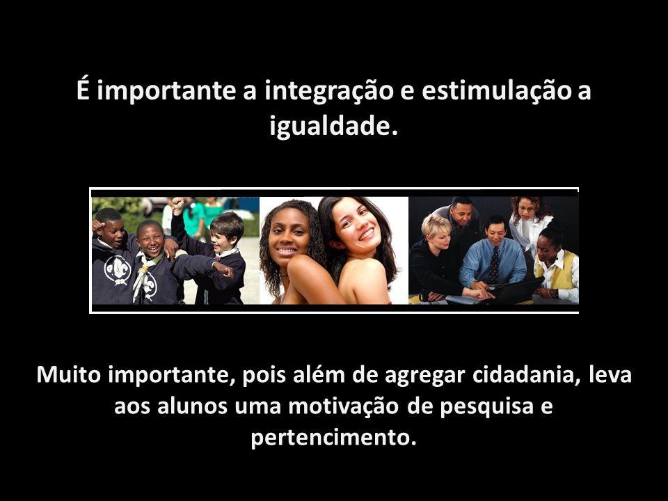 É importante a integração e estimulação a igualdade.