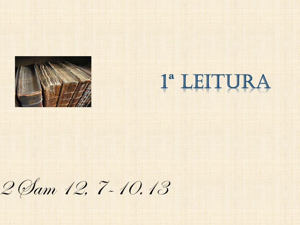 1ª Leitura 2 Sam 12, 7-10.13