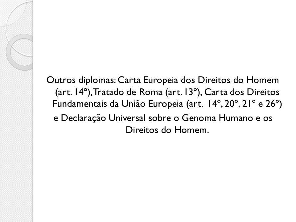 e Declaração Universal sobre o Genoma Humano e os Direitos do Homem.