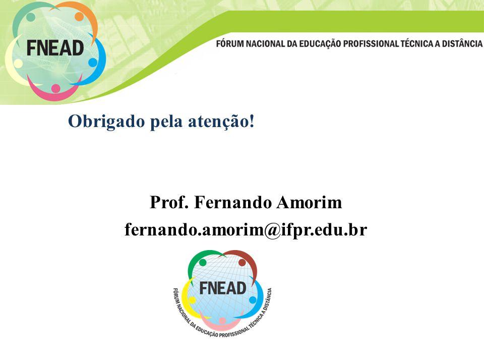 Obrigado pela atenção! Prof. Fernando Amorim fernando.amorim@ifpr.edu.br