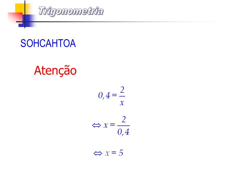 Trigonometria SOHCAHTOA Atenção