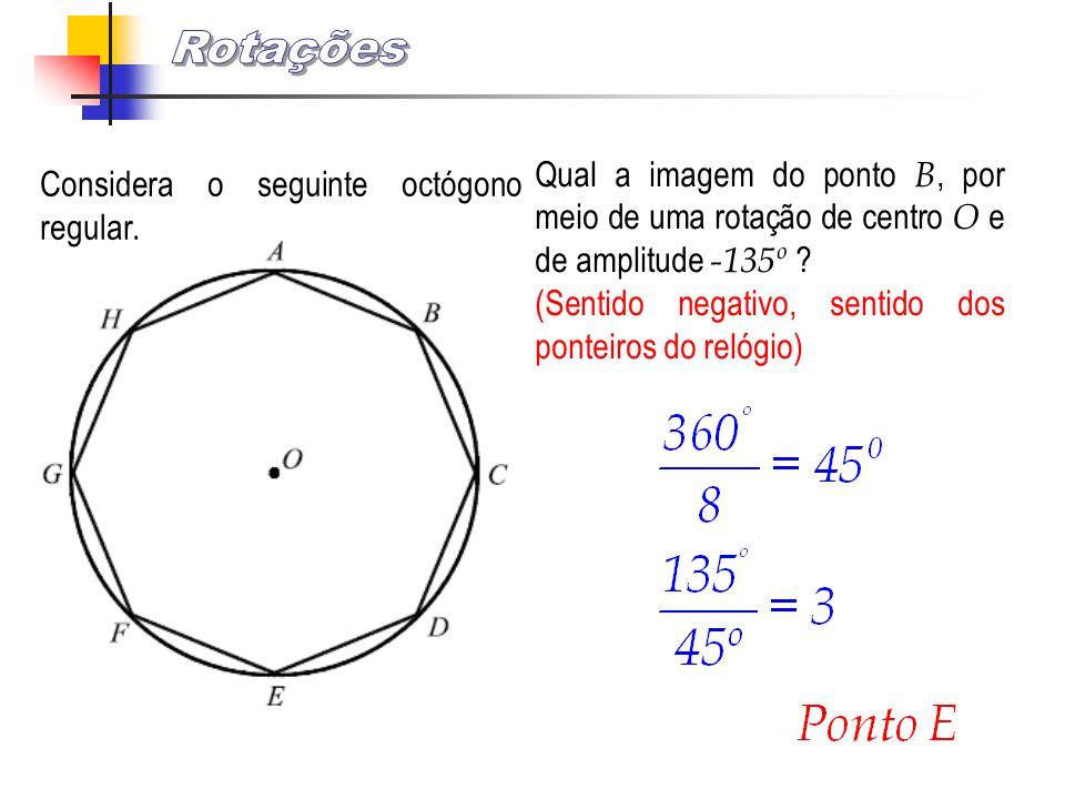 Rotações Qual a imagem do ponto B, por meio de uma rotação de centro O e de amplitude -135º (Sentido negativo, sentido dos ponteiros do relógio)