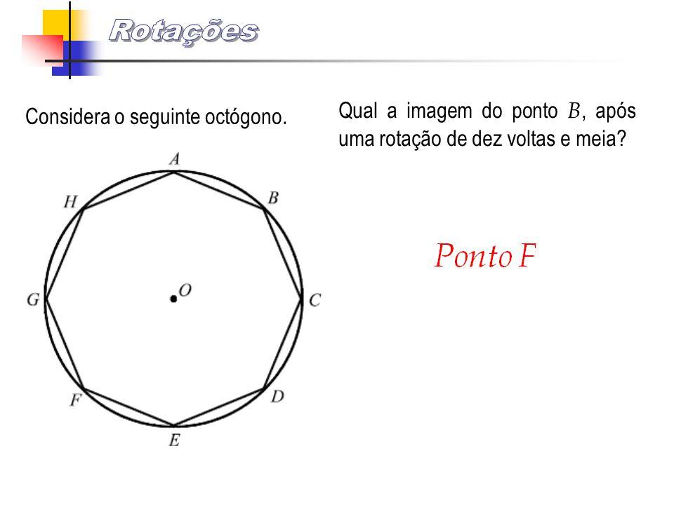 Rotações Qual a imagem do ponto B, após uma rotação de dez voltas e meia.