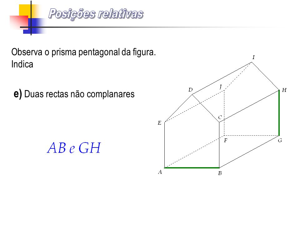 Posições relativas e) Duas rectas não complanares