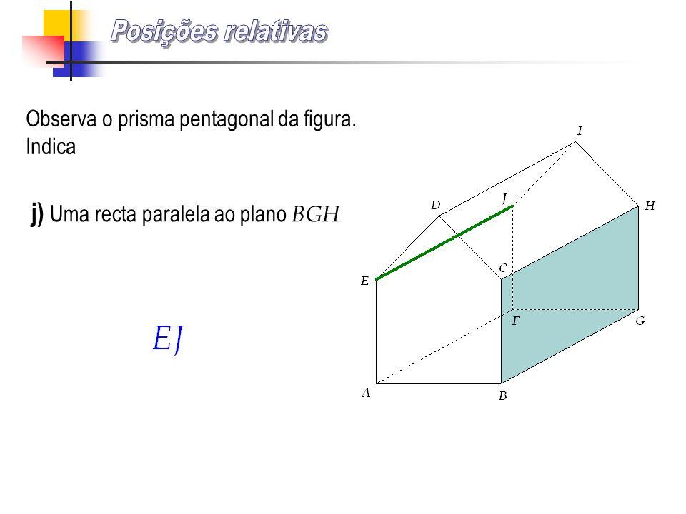 Posições relativas j) Uma recta paralela ao plano BGH
