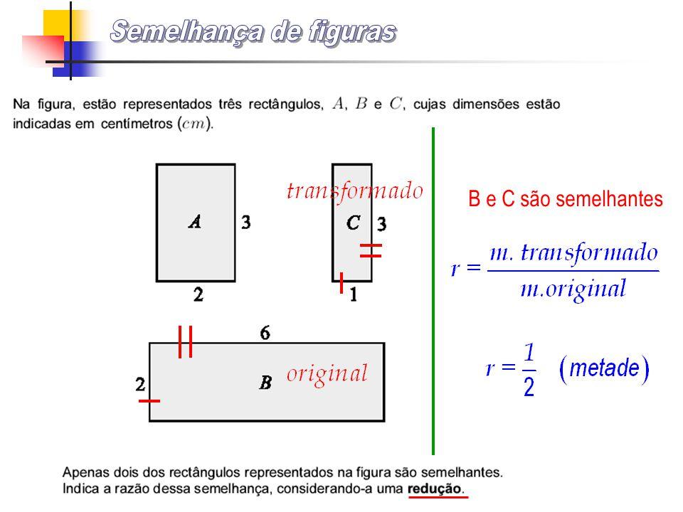 Semelhança de figuras B e C são semelhantes
