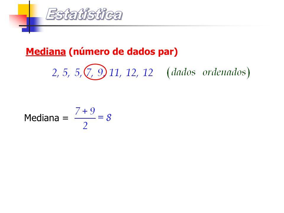 Estatística Mediana (número de dados par) Mediana =