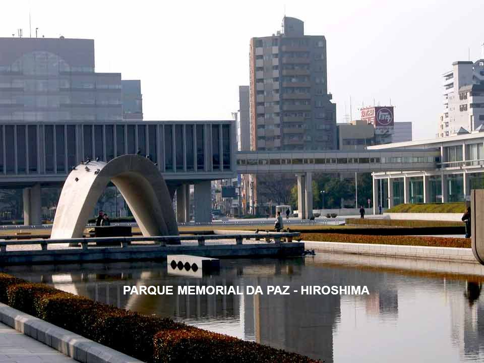 PARQUE MEMORIAL DA PAZ - HIROSHIMA