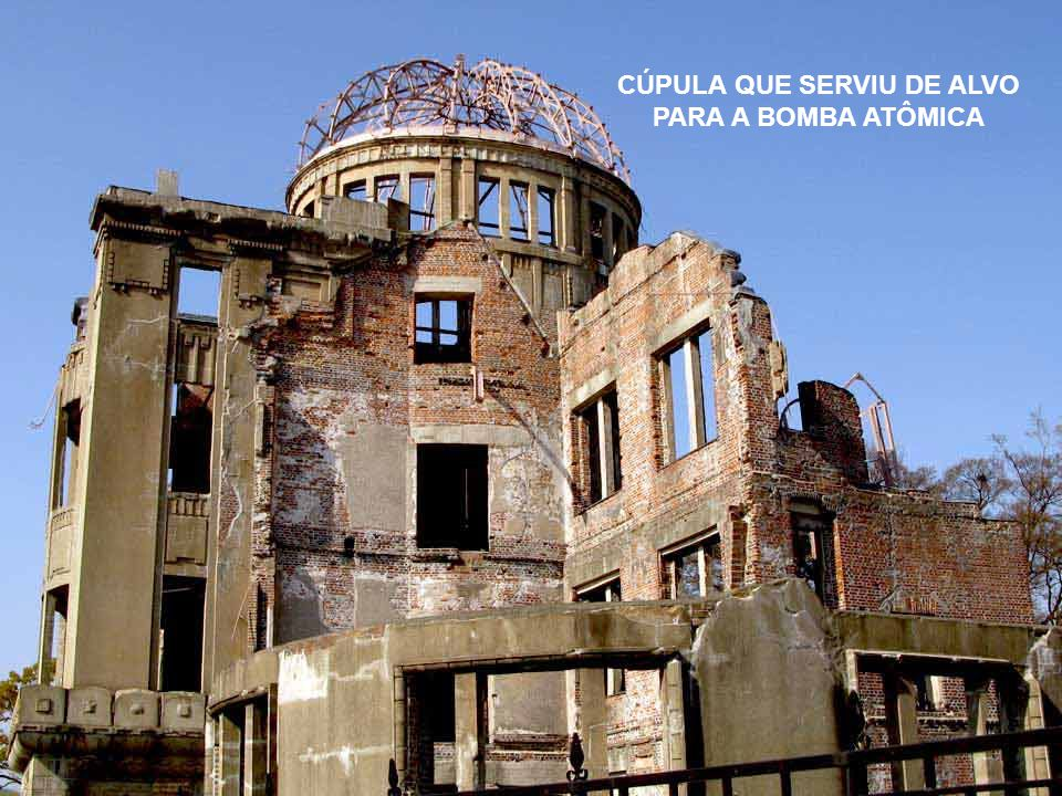 CÚPULA QUE SERVIU DE ALVO PARA A BOMBA ATÔMICA