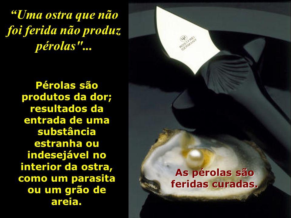 Uma ostra que não foi ferida não produz pérolas ...