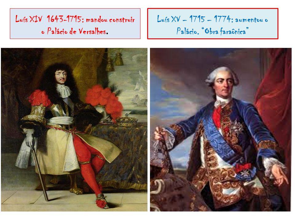 Luís XIV 1643-1715: mandou construir o Palácio de Versalhes.