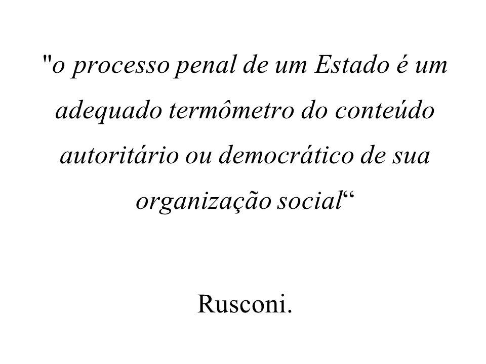 o processo penal de um Estado é um adequado termômetro do conteúdo autoritário ou democrático de sua organização social