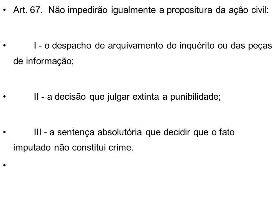 Art. 67. Não impedirão igualmente a propositura da ação civil: