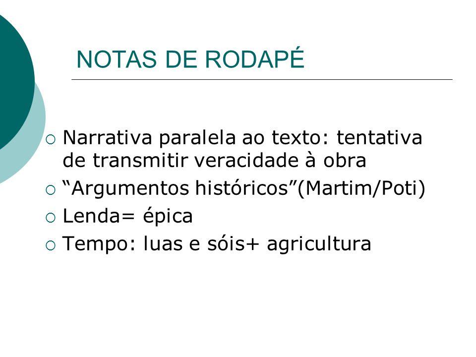 NOTAS DE RODAPÉ Narrativa paralela ao texto: tentativa de transmitir veracidade à obra. Argumentos históricos (Martim/Poti)