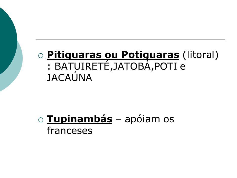 Pitiguaras ou Potiguaras (litoral) : BATUIRETÉ,JATOBÁ,POTI e JACAÚNA