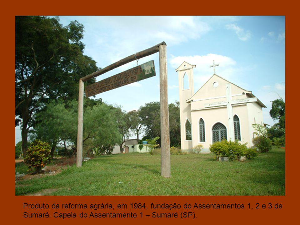 Produto da reforma agrária, em 1984, fundação do Assentamentos 1, 2 e 3 de Sumaré.