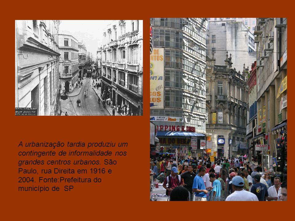 A urbanização tardia produziu um contingente de informalidade nos grandes centros urbanos.