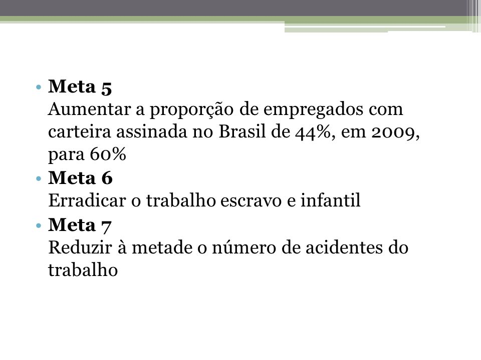 Meta 5 Aumentar a proporção de empregados com carteira assinada no Brasil de 44%, em 2009, para 60%