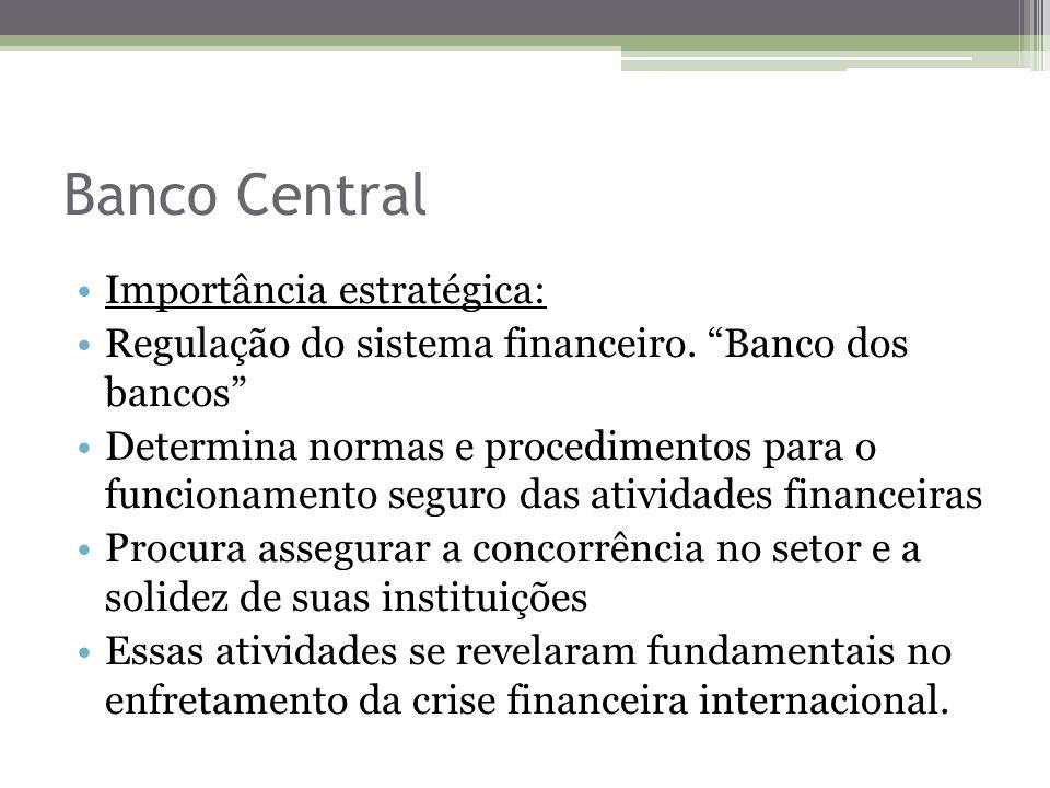 Banco Central Importância estratégica: