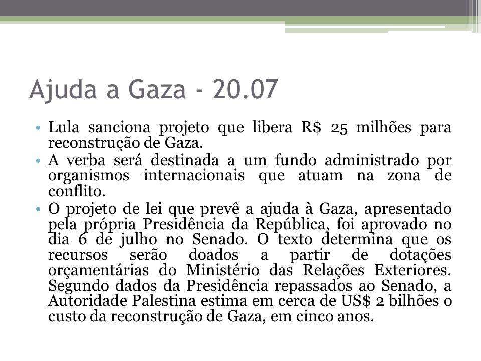 Ajuda a Gaza - 20.07 Lula sanciona projeto que libera R$ 25 milhões para reconstrução de Gaza.