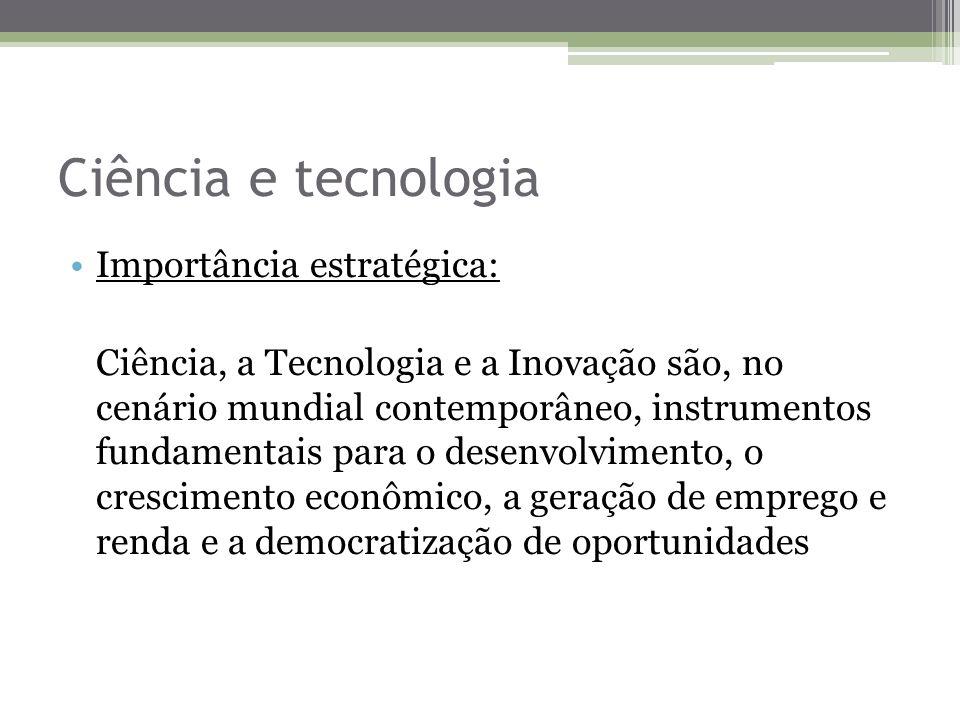 Ciência e tecnologia Importância estratégica: