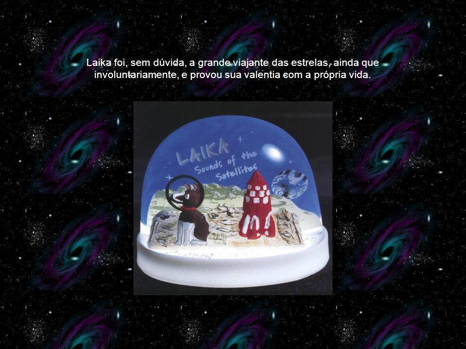Laika foi, sem dúvida, a grande viajante das estrelas, ainda que involuntariamente, e provou sua valentia com a própria vida.