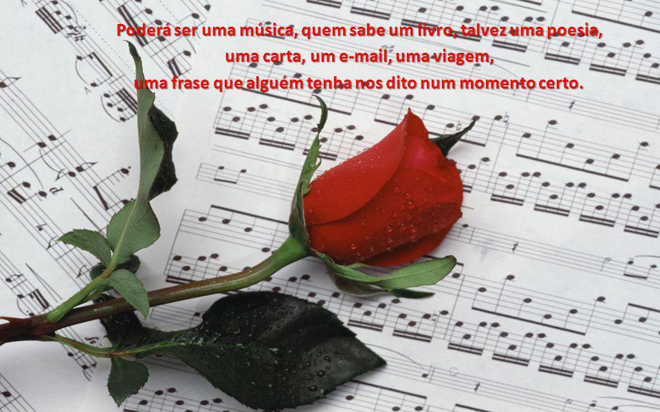 Poderá ser uma música, quem sabe um livro, talvez uma poesia,